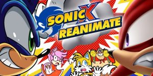 SONIC X REANIMATE: An Amazing Fan-Made Recreation Of Sonic X!