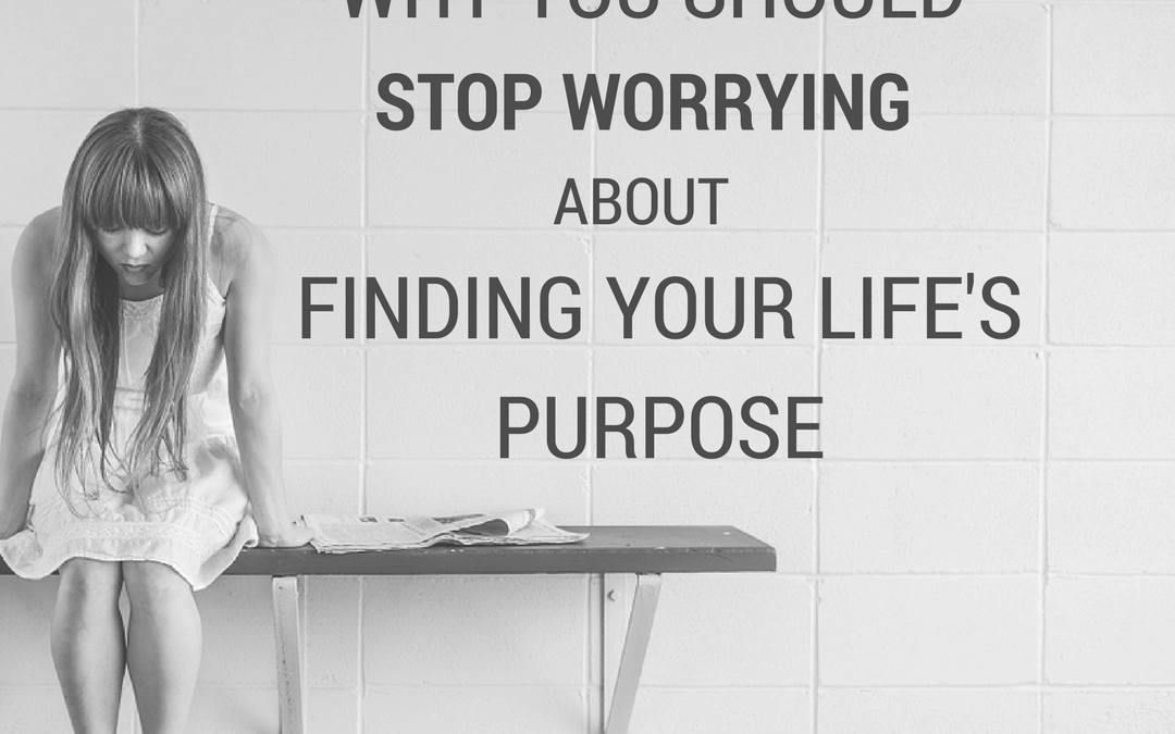 4 steps to help you STOP worrying about your life's purpose