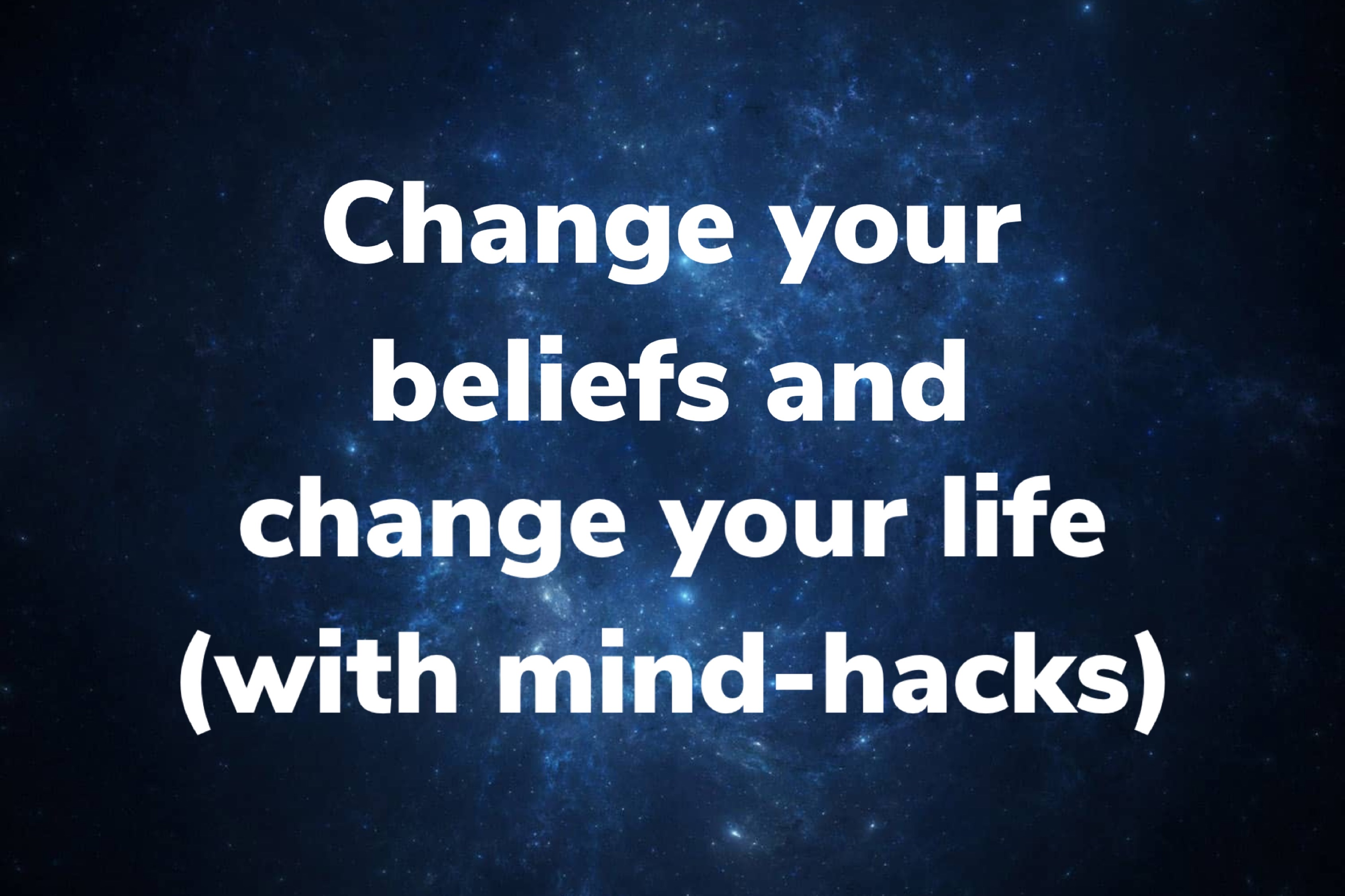 Change your beliefs to change your life (with mind-hacks)