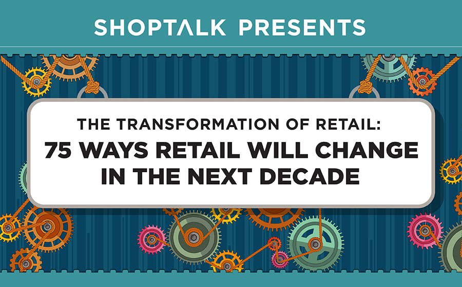 Shoptalk Reveals 75 Ways Retail Will Change in the Next Decade – The Robin Report
