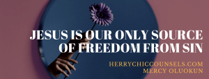 Jesus is the only source of liberty, away from sin