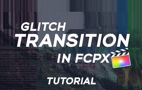 Glitch Transition Tutorial for FCPX