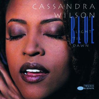 Cassandra Wilson - Blue Light Til Dawn