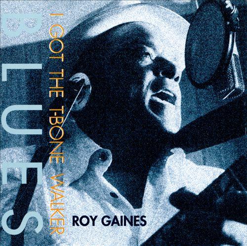 Roy Gaines - I Got the T-Bone Walker Blues
