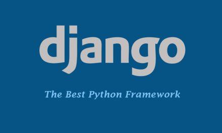 Django – The Best Python Framework for Web Development