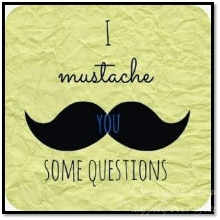 I Mustache You Some Questions – Answered