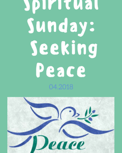 Spiritual Sunday:  Seeking Peace, 04.2018