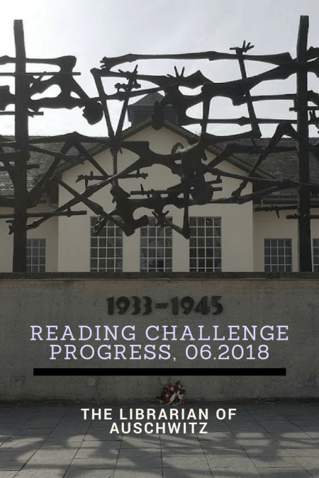 Reading Challenge Progress, 06.2018: The Librarian Of Auschwitz