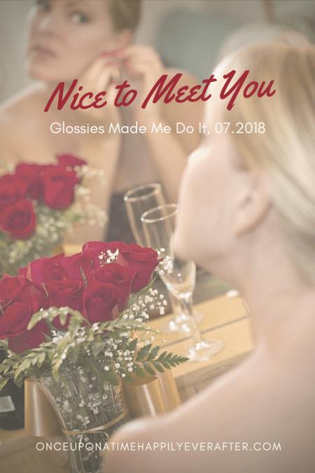 Nice to Meet You: Glossies Made Me Do It, 07.2018