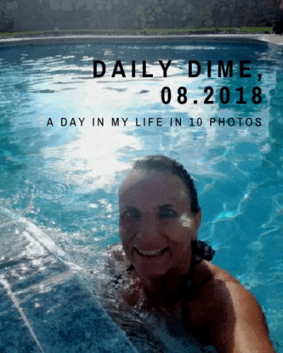 Daily Dime, 08.2018:  A Day in My Life in 10 Photos