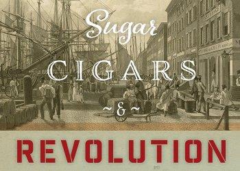 sugar cigars and revolution