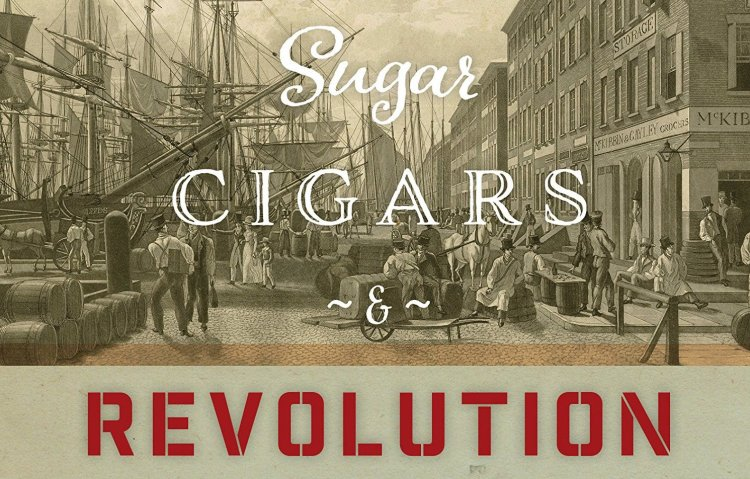 sugar cigars and revolution