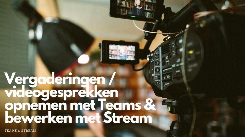Videovergadering opnemen met MS-Teams en bewerken in Stream