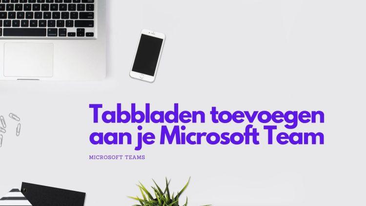 Het gebruik van Tabbladen binnen Microsoft Teams