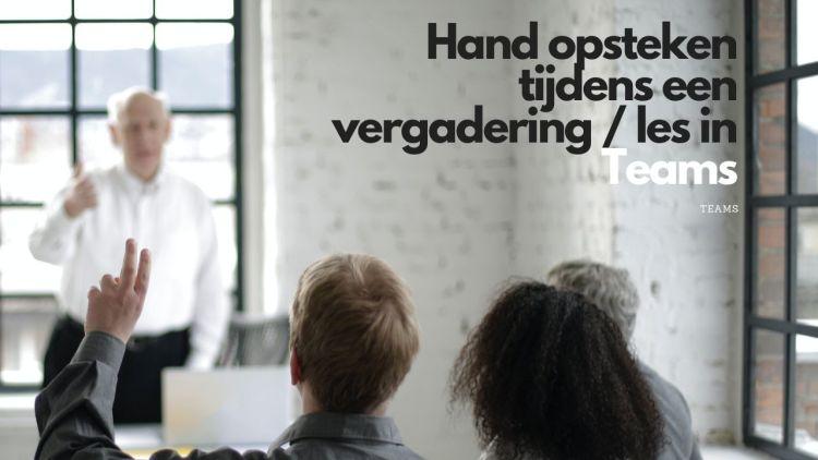 Hand opsteken tijdens een vergadering / les in Teams