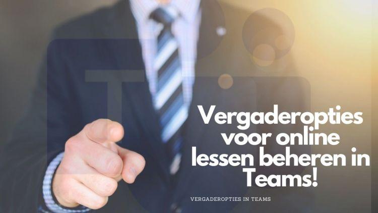 Vergaderopties beheren van je online lessen in Teams!
