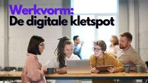 Werkvorm: De digitale Kletspot