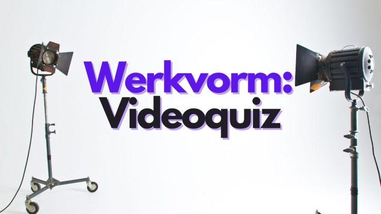 Werkvorm: Videoquiz