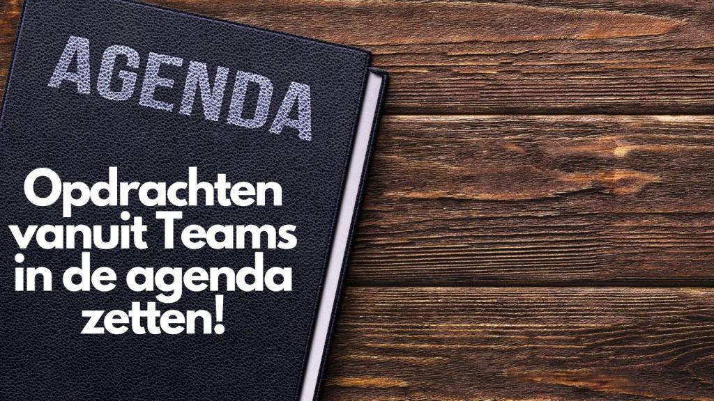 Opdrachten van Teams in de agenda zetten van jou, studenten en andere teameigenaren!