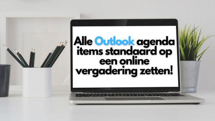 Alle Outlook agenda items standaard op een online vergadering zetten!