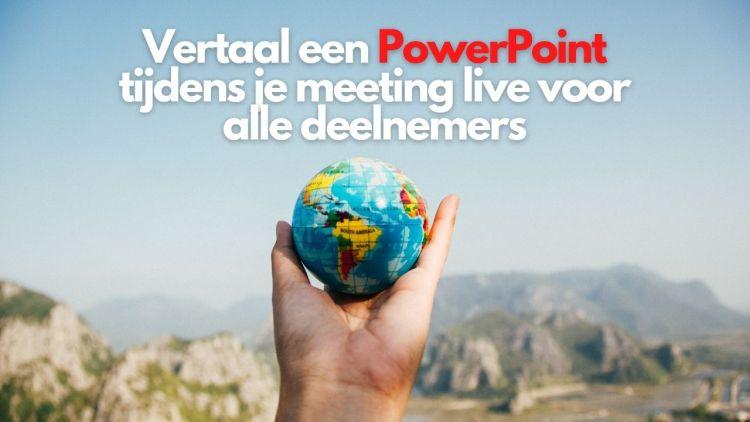 Vertaal een PowerPoint tijdens je meeting live voor alle deelnemers!
