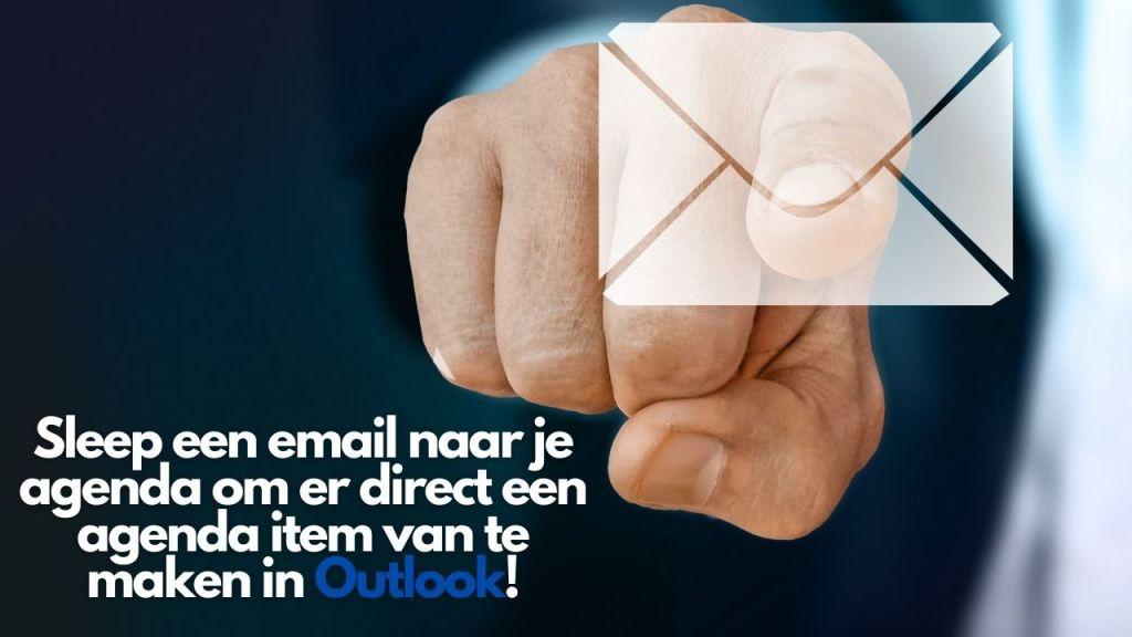 Sleep een email naar je agenda om er direct een agenda item van te maken in Outlook