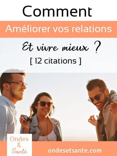 Comment améliorer vos relations et vivre heureux ? [12 citations] : amitié, famille, travail, couple, enfant…