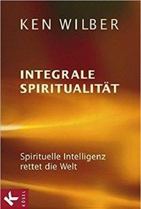 Integrale Spiritualität Ken Wilber
