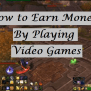 How To Make Money By Playing Video Games One Cent At A Time