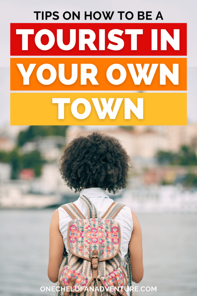 ideas for how to be a tourist in your own town