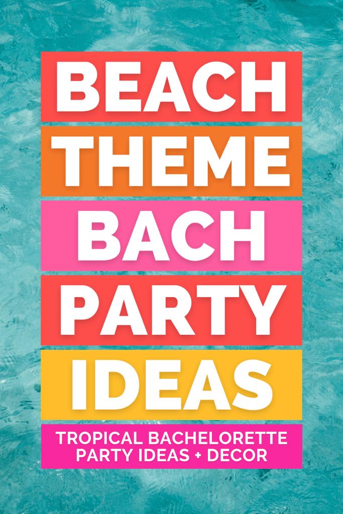 Beach Bachelorette Party Ideas + Decor