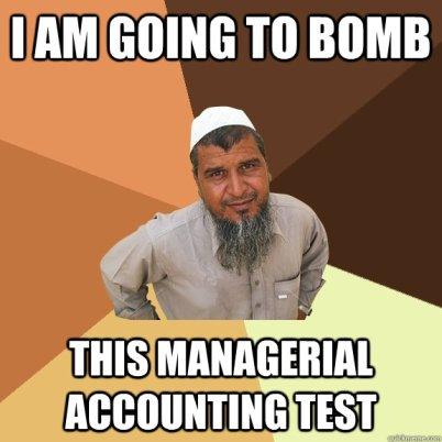 Funny picture showing how student is going to bomb Managerial Accounting test