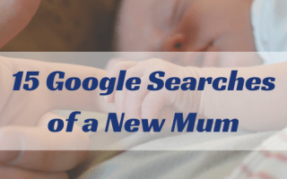 15 Google Searches of a new mum