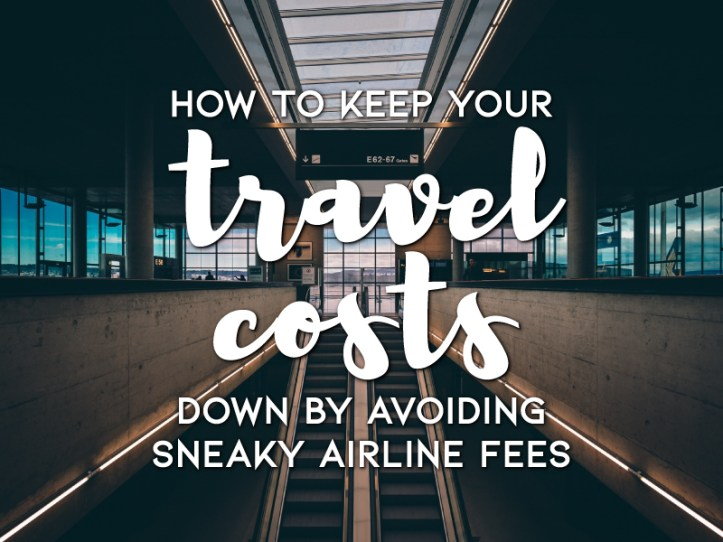 How to keep costs down by avoiding airline fees