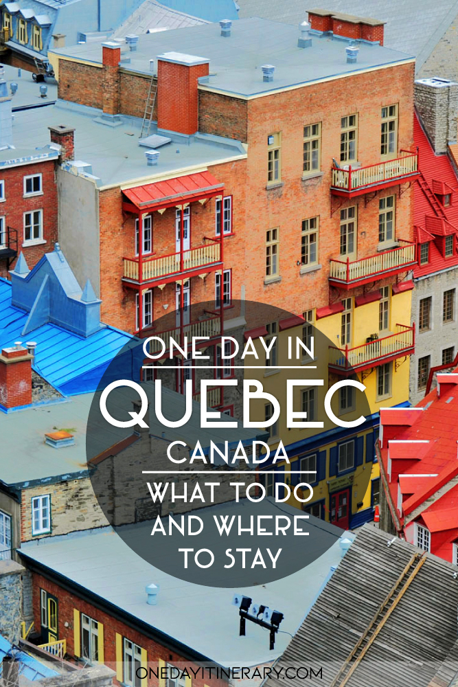 One day in Quebec, Canada - What to do and where to stay