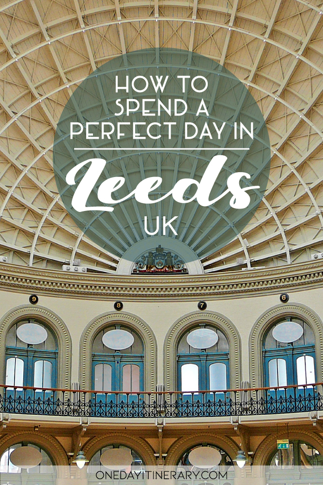 How to spend a perfect day in Leeds, UK