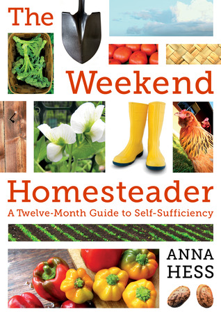 The Weekend Homesteader A Twelve-Month Guide to Self-Sufficiency