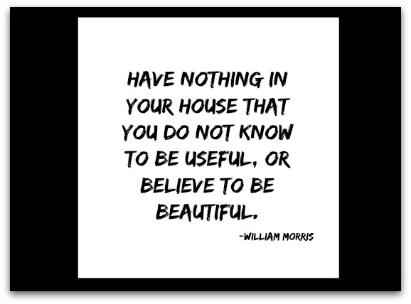 quotes - have nothing in your house that you do not know to be useful