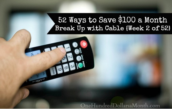 52 Ways to Save $100 a Month  Break Up with Cable