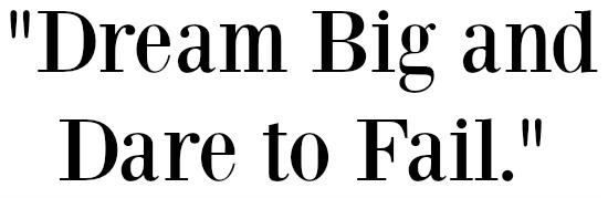 dream big and dare to fail