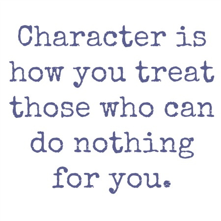 quotes - characater is how you treat