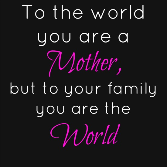 quotes - to the world you are a mother