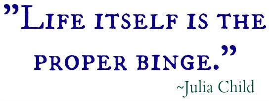 life itself is the proper binge