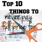 Top 10 things to never pay full price