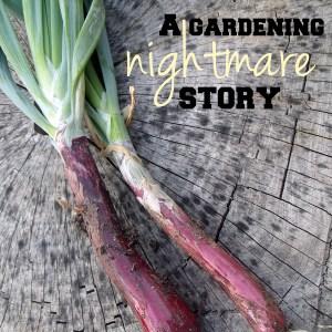 A gardening nightmare story