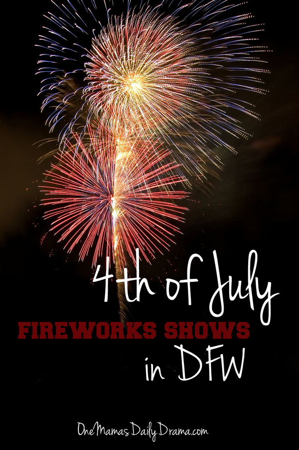 4th of July fireworks shows in DFW | One Mama's Daily Drama