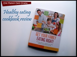 Get Your Family Eating Right cookbook review | One Mama's Daily Drama