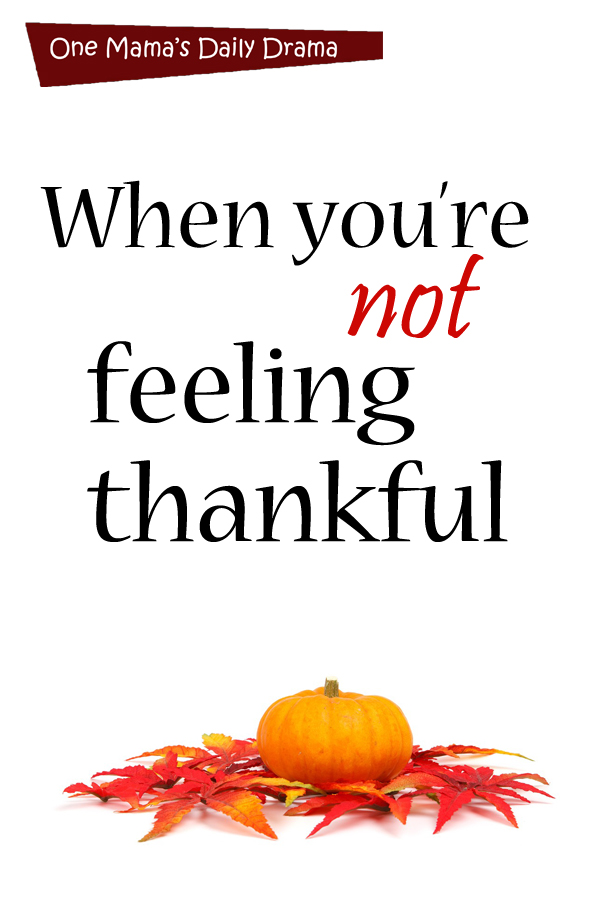 When you're not feeling thankful | One Mama's Daily Drama