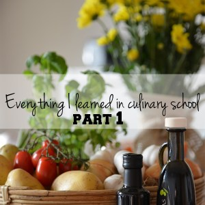 Everything I learned in culinary school (part 1)