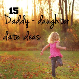 15 Daddy-daughter date ideas